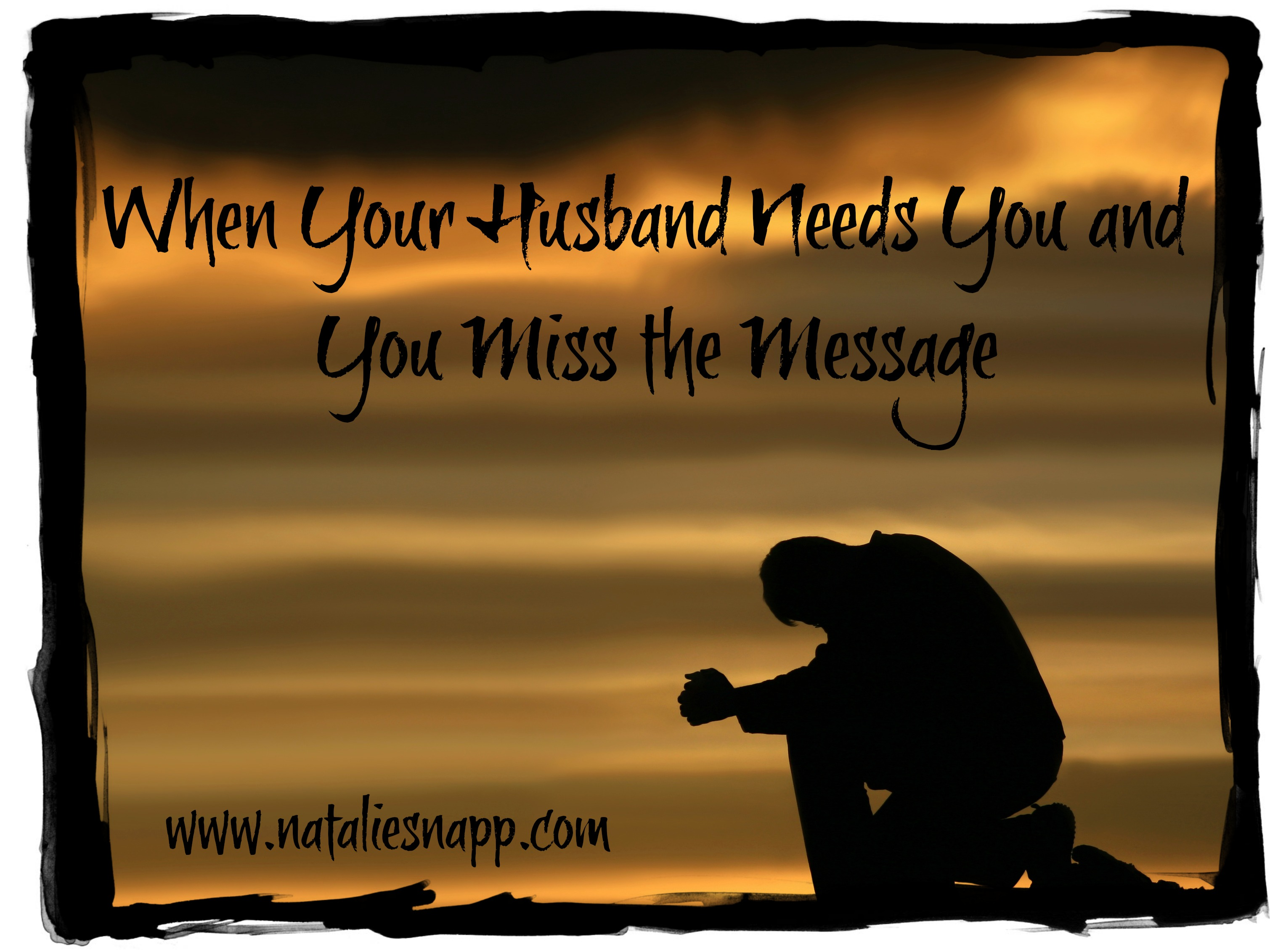 When Your Husband Needs You and You Miss the Message
