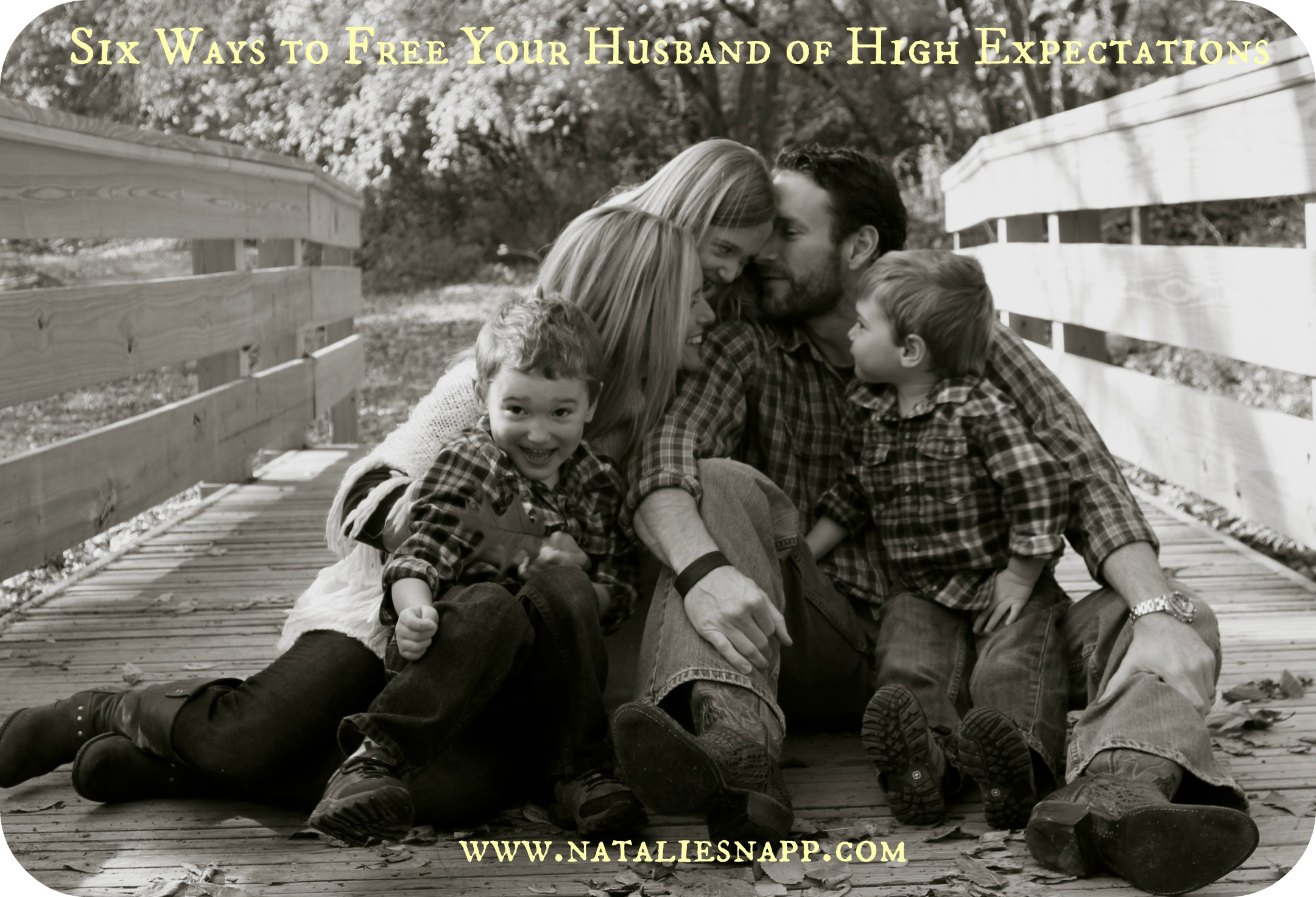 Six Ways to Free Your Husband From Unrealistic Expectations