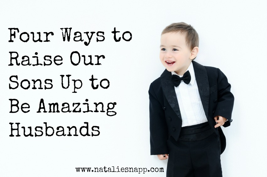 Four Ways to Raise Our Sons Up to Be Amazing Husbands