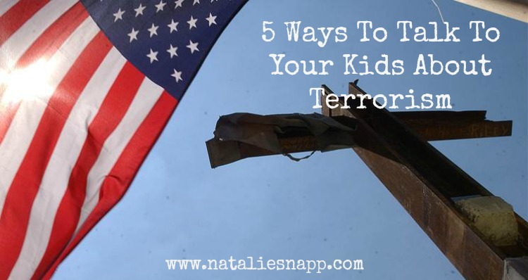 5 Ways to Talk to Your Kids About Terrorism