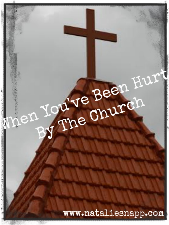 When You've Been Hurt By The Church