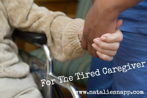 For When You're A Tired Caregiver