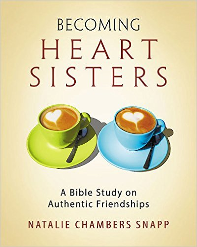Becoming Heart Sisters: A Bible Study on Authentic Friendships